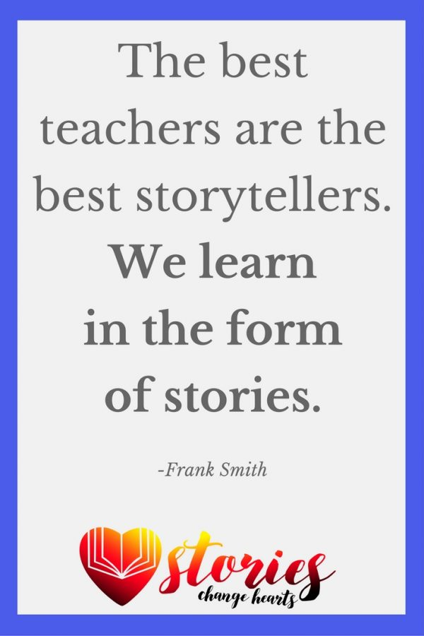 The best teachers are the best storytellers. We learn in the form of stories. (Frank Smith)
